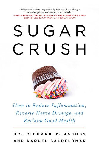 Sugar Crush: How to Reduce Inflammation, Reverse Nerve Damage, and Reclaim Good Health by Richard P. Jacoby