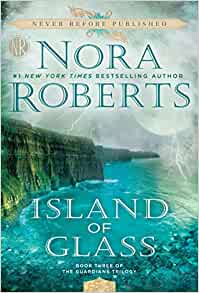 Island of Glass (Guardians Trilogy #3) by Nora Roberts