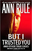 But I Trusted You: And Other True Cases (Ann Rule's Crime Files #14) by Ann Rule