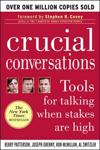 Crucial Conversations: Tools for Talking When Stakes are High by Kerry Patterson