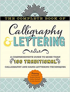 The Complete Book of Calligraphy & Lettering: A Comprehensive Guide to More Than 100 Traditional Calligraphy and Hand-Lettering Techniques by Cari Ferraro