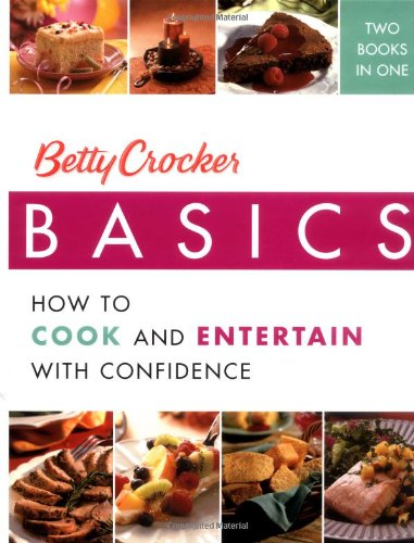 Betty Crocker Basics: How to Cook and Entertain with Confidence