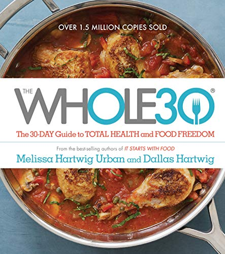 The Whole30: The 30-Day Guide to Total Health and Food Freedom by Dallas Hartwig