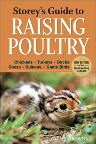 Storey's Guide to Raising Poultry: Chickens, Turkeys, Ducks, Geese, Guineas, Game Birds