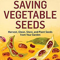 Saving Vegetable Seeds: Harvest, Clean, Store, and Plant Seeds from Your Garden by Fern Marshall Bradley