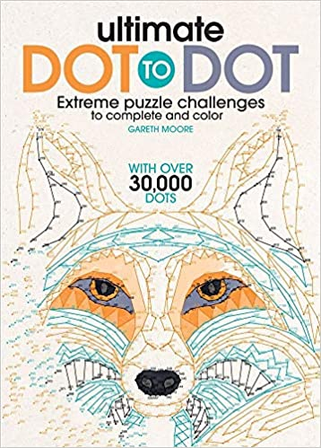 Ultimate Dot to Dot: Extreme Puzzle Challenges to Complete and Color by Gareth Moore