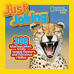 Just Joking: 300 Hilarious Jokes, Tricky Tongue Twisters, and Ridiculous Riddles (National Geographic)