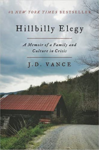 Hillbilly Elegy: A Memoir of a Family and Culture in Crisis by J D Vance