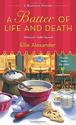 A Batter of Life and Death (Bakeshop Mystery #2) by Ellie Alexander