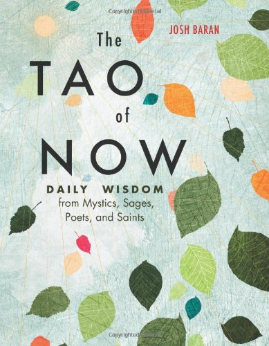 The Tao of Now: Daily Wisdom from Mystics, Sages, Poets, and Saints by Josh Baran