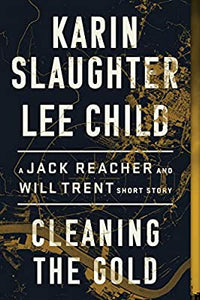 Cleaning the Gold: A Jack Reacher and Will Trent Short Story by Karin Slaughter and Lee Child