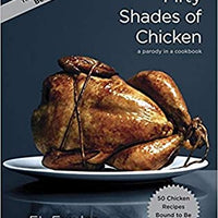 Fifty Shades of Chicken: A Parody in a Cookbook by Pouline Reage