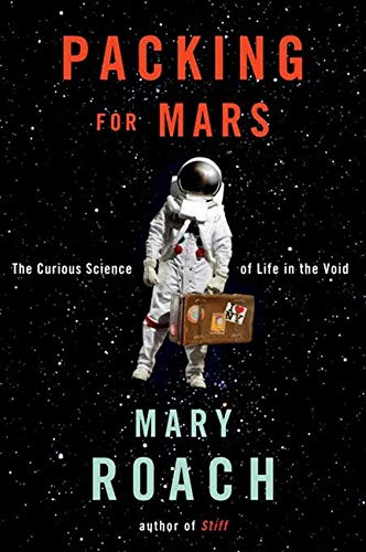 Packing for Mars: The Curious Science of Life in the Void by Mary Roach