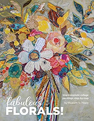 Fabulous Florals!: Impressionistic Collage Paintings Step-By-Step