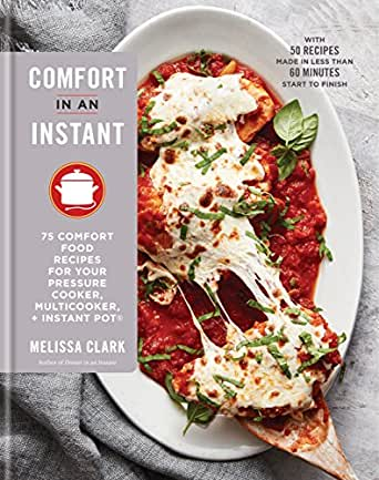Comfort in an Instant: 75 Modern Recipes for Classic Favorites for Your Pressure Cooker, Multicooker, and Instant Pot by Melissa Clark