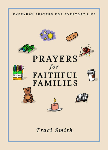 Prayers for Faithful Families: Everyday Prayers for Everyday Life by Traci Smith