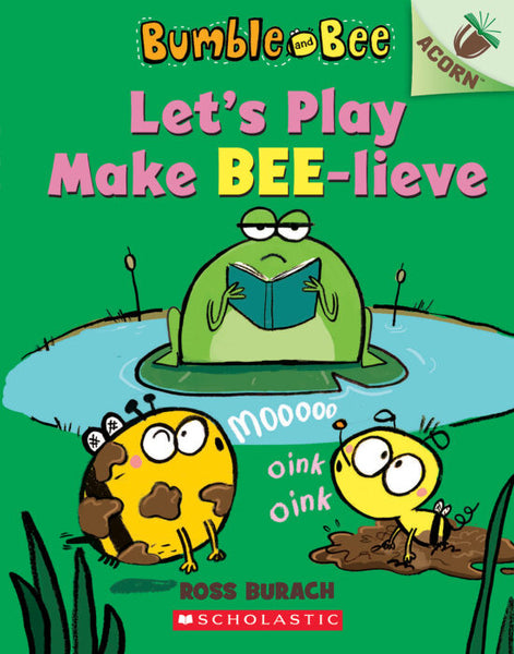 Bumble and Bee: Let's Play Make BEE-lieve (An Acorn Book)