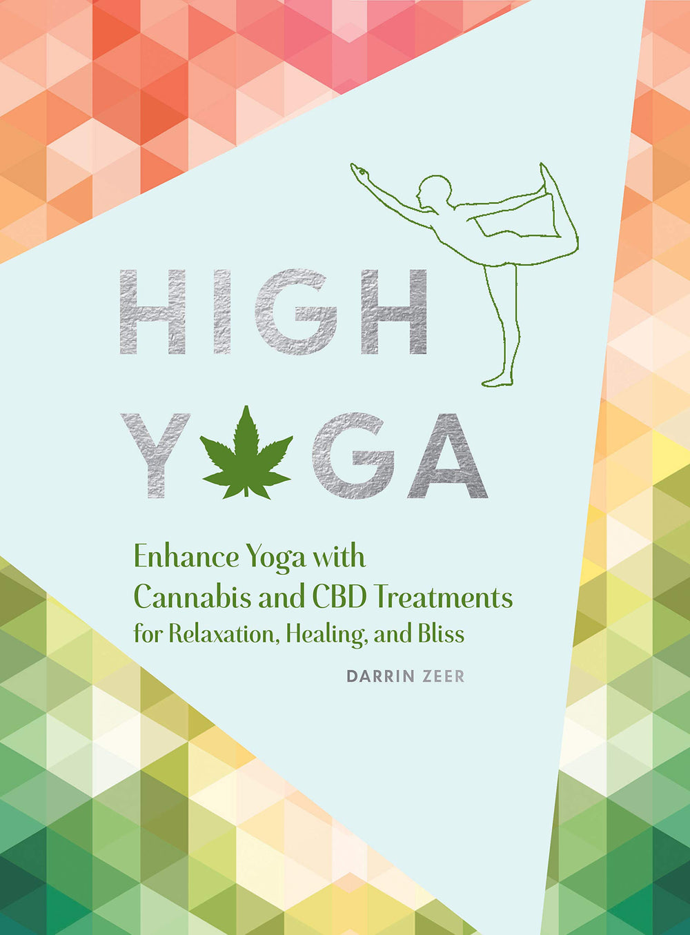 High Yoga: Enhance Yoga with Cannabis for Relaxation, Healing, and Bliss by Darrin Zeer