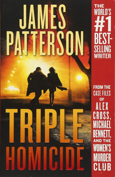 Triple Homicide: From the Case Files of Alex Cross, Michael Bennett, and the Women's Murder Club by James Patterson
