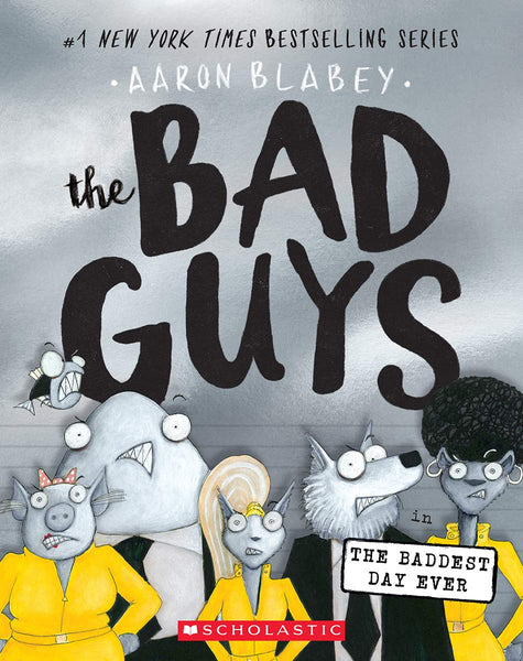 Bad Guys in the Baddest Day Ever (Bad Guys 10) by Aaron Blabey