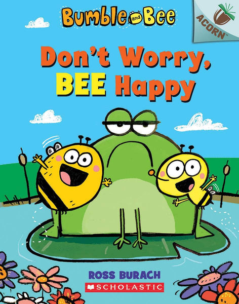 Bumble and Bee: Don't Worry Bee Happy (An Acorn Book)