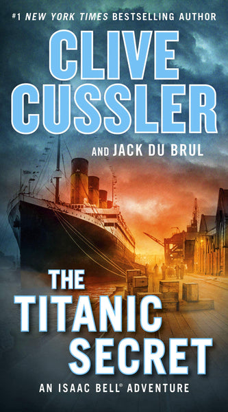 The Titanic Secret (Isaac Bell 11) by Clive Cussler