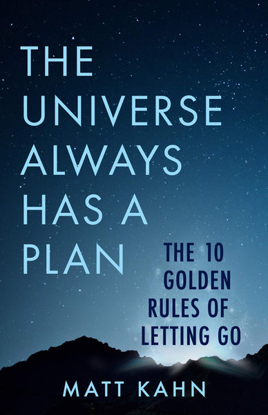 The Universe Always Has a Plan: The 10 Golden Rules of Letting Go by Matt Kahn
