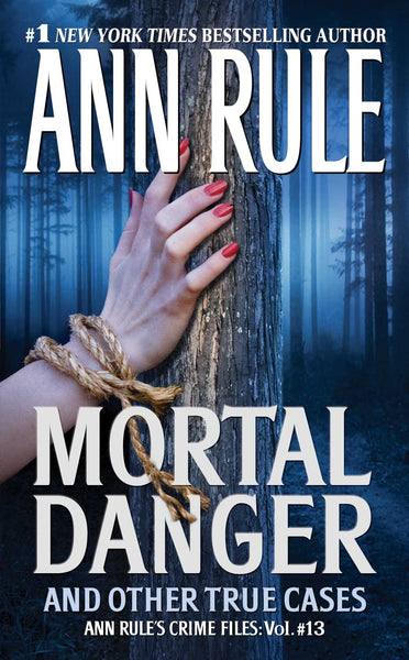 Mortal Danger: And Other True Cases (Ann Rule's Crime Files #13) by Ann Rule