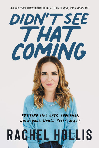 Didn't See That Coming: Putting Life Back Together When Your World Falls Apart by Rachel Hollis