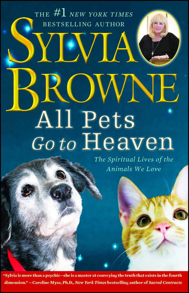 All Pets Go to Heaven: The Spiritual Lives of the Animals We Love by Sylvia Browne