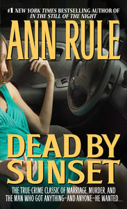 Dead by Sunset: Perfect Husband, Perfect Killer? by Ann Rule
