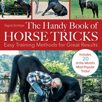 The Handy Book of Horse Tricks: Easy Training Methods for Great Results by Sigrid Schope