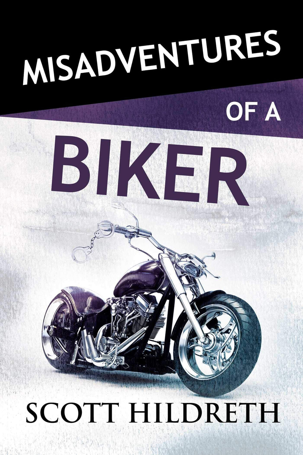 Misadventures of a Biker by Scott HiIldreth