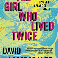 The Girl Who Lived Twice (Millennium 6) by David Lagercrantz