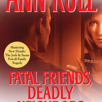 Fatal Friends, Deadly Neighbors: And Other True Cases (Ann Rule's Crime Files #16) by Ann Rule