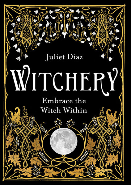 Witchery: Embrace the Witch Within by Juliet Diaz