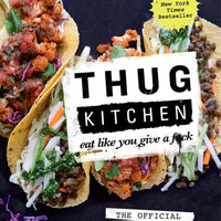 Thug Kitchen: Eat Like You Give a F*ck by Thug Kitchen Staff