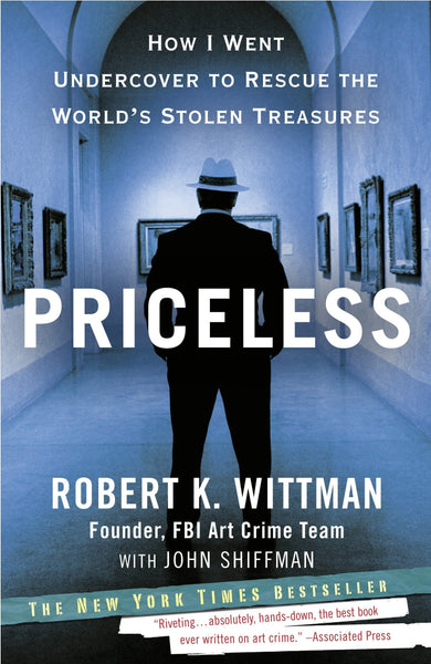 Priceless: How I Went Undercover to Rescue the World's Stolen Treasures by Robert K. Wittman