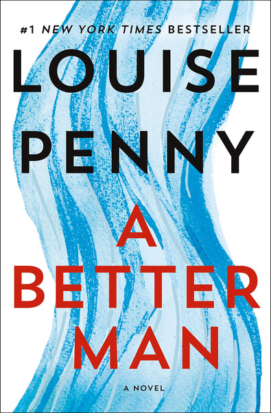 A Better Man (Chief Inspector Gamache 15) by Louise Penny