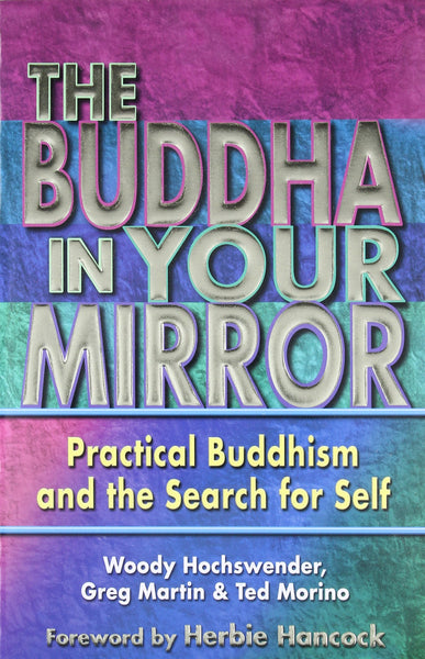 The Buddha in Your Mirror: Practical Buddhism and the Search for Self by Woody Hochswender