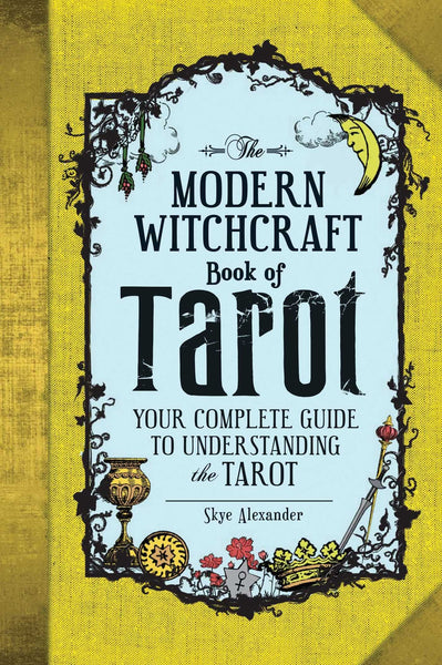 The Modern Witchcraft Guide to Tarot: Your Complete Guide to Understanding the Tarot by Skye Alexander