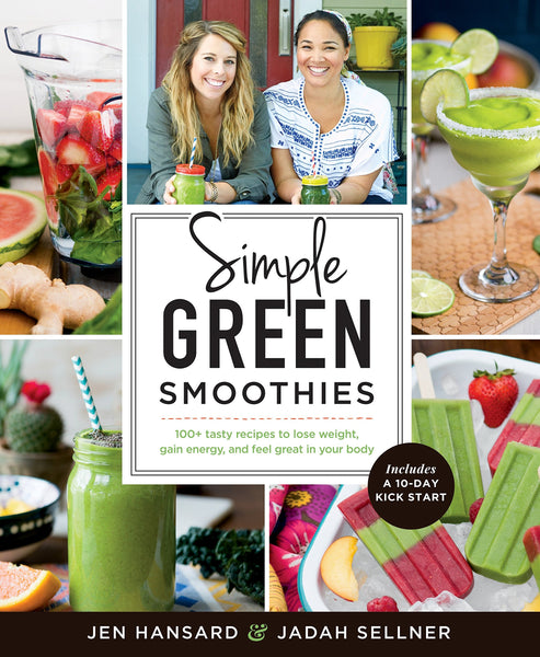 Simple Green Smoothies: 100+ Quick and Tasty Recipes to Lose Weight, Gain Energy, and Feel Great in Your Body by Jen Hansard and Jadah Sellner