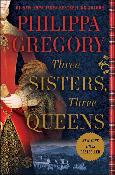 Three Sisters, Three Queens (The Plantagenet and Tudor 8) by Philippa Gregory