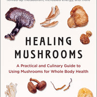 Healing Mushrooms: A Practical and Culinary Guide to Using Mushrooms for Whole Body Health by Tero Isokauppila