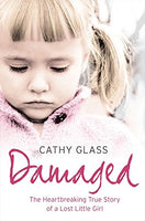 Damaged: The Heartbreaking True Story of a Lost Little Girl