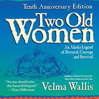 Two Old Women: An Alaska Legend of Betrayal, Courage and Survival by Velma Wallis
