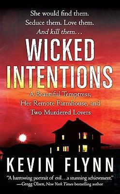 Wicked Intentions: A Remote Farmhouse, a Beautiful Temptress, and the Lovers She Murdered by Kevin Flynn
