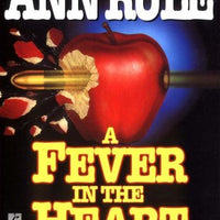A Fever in the Heart: And Other True Cases (Ann Rule's Crime Files #3) by Ann Rule