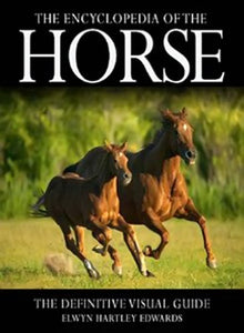Encyclopedia of the Horse: The Definitive Visual Guide by Elwyn Hartley Edwards