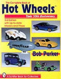 The Complete and Unauthorized Book of Hot Wheels by Bob Parker